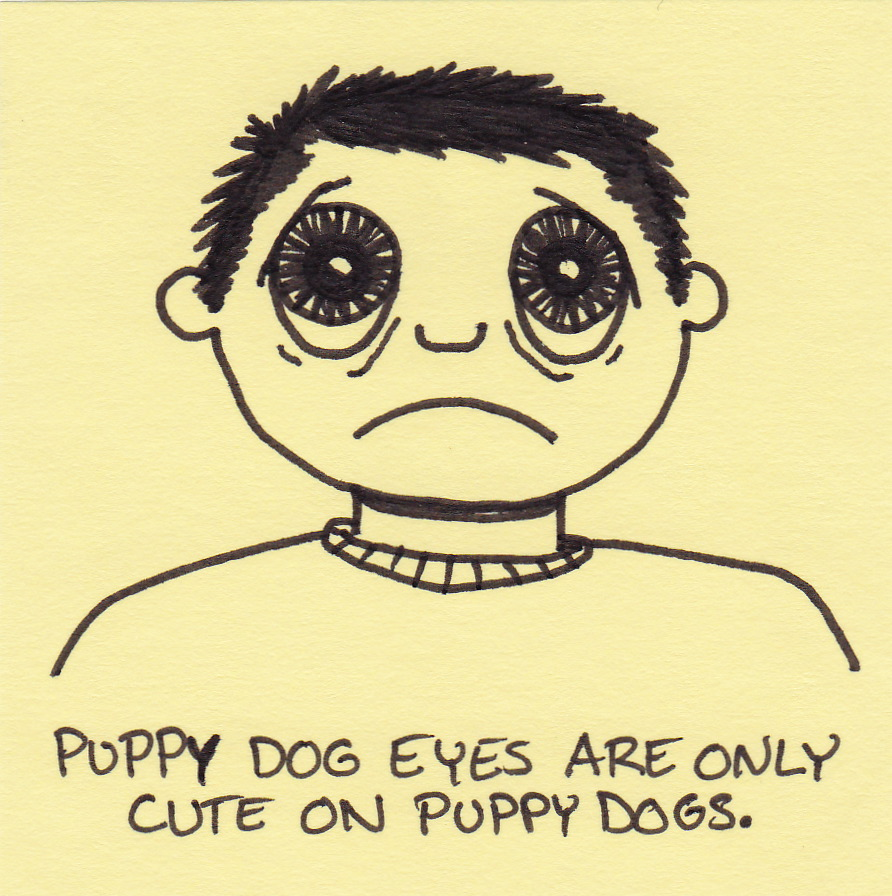 puppy dog eyes are only cute on puppy dogs inkjot