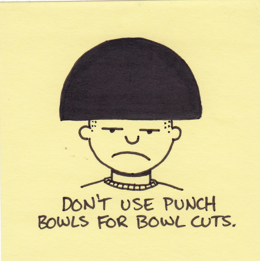Don't use punch bowls for bowl cuts. | Inkjot